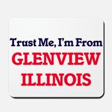 Trust Me, I'm from Glenview Illinois Mousepad