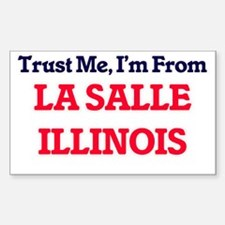 Trust Me, I'm from La Salle Illinois Decal