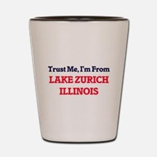 Trust Me, I'm from Lake Zurich Illinois Shot Glass