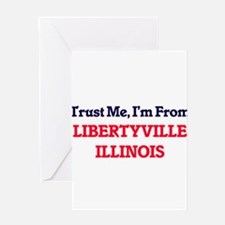 Trust Me, I'm from Libertyville Ill Greeting Cards