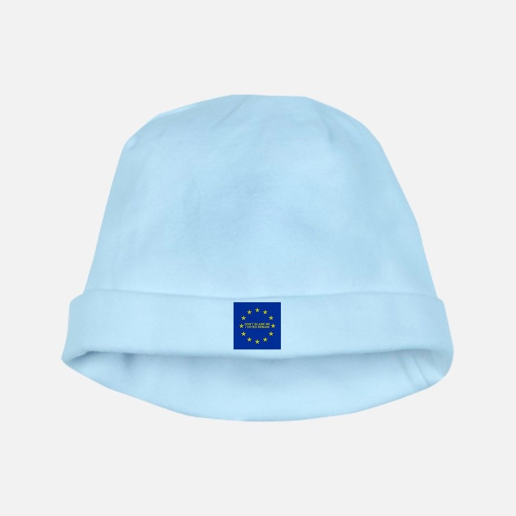 Don't blame me I voted Remain baby hat
