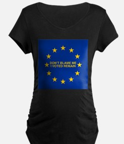 Don't blame me I voted Remain Maternity T-Shirt
