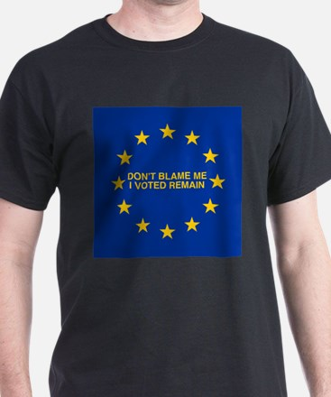 Don't blame me I voted Remain T-Shirt