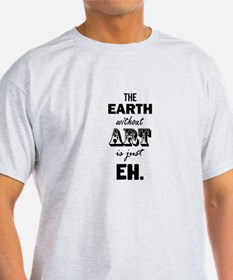Earth Without Art Eh T-Shirt