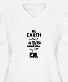 Earth Without Art Eh Plus Size T-Shirt