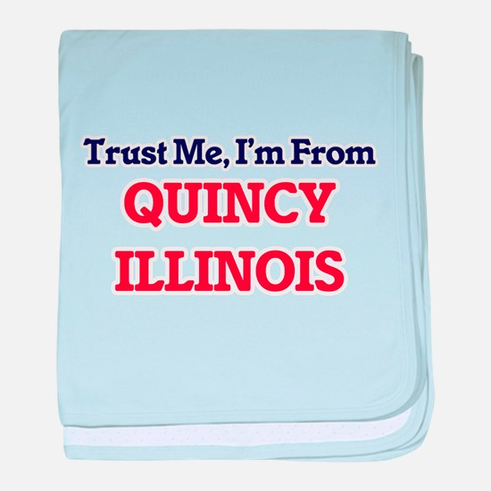 Trust Me, I'm from Quincy Illinois baby blanket