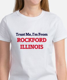 Trust Me, I'm from Rockford Illinois T-Shirt