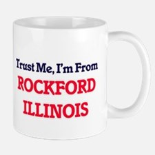 Trust Me, I'm from Rockford Illinois Mugs