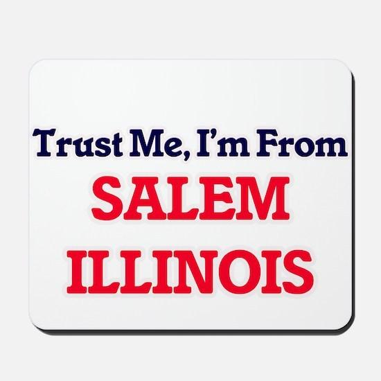 Trust Me, I'm from Salem Illinois Mousepad