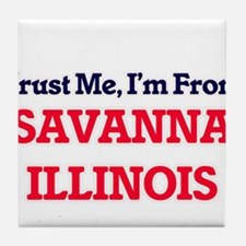 Trust Me, I'm from Savanna Illinois Tile Coaster