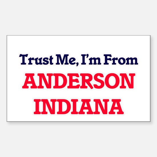 Trust Me, I'm from Anderson Indiana Decal