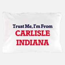 Trust Me, I'm from Carlisle Indiana Pillow Case