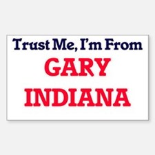 Trust Me, I'm from Gary Indiana Decal