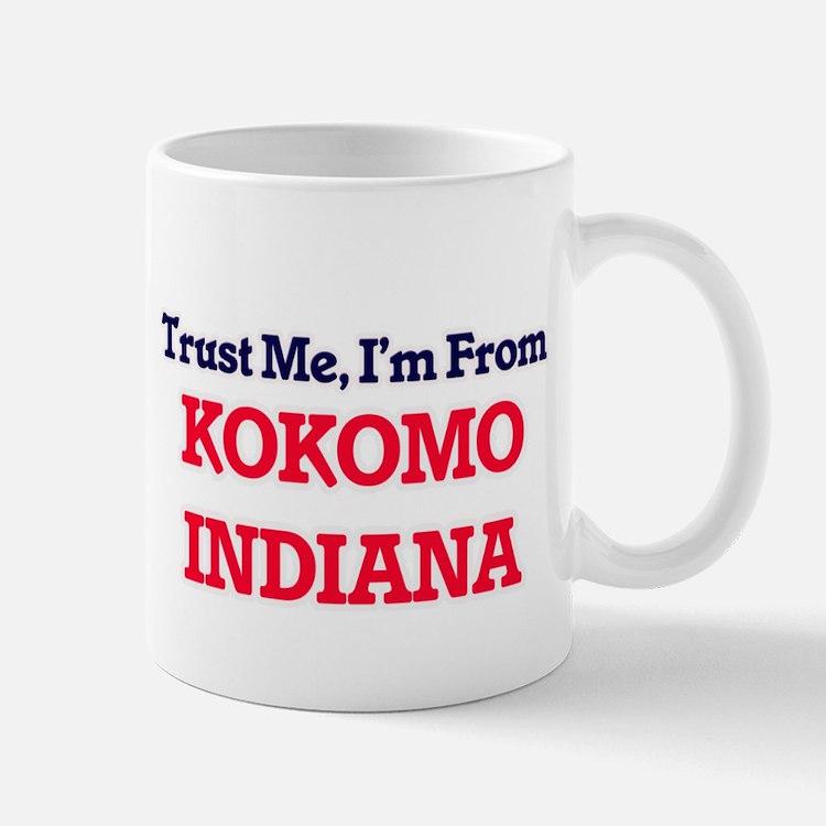 Trust Me, I'm from Kokomo Indiana Mugs