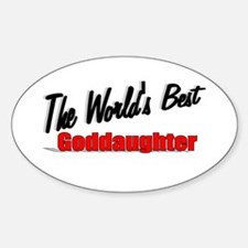 """The World's Best Goddaughter"" Oval Decal"