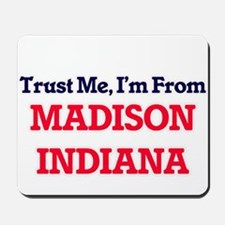 Trust Me, I'm from Madison Indiana Mousepad