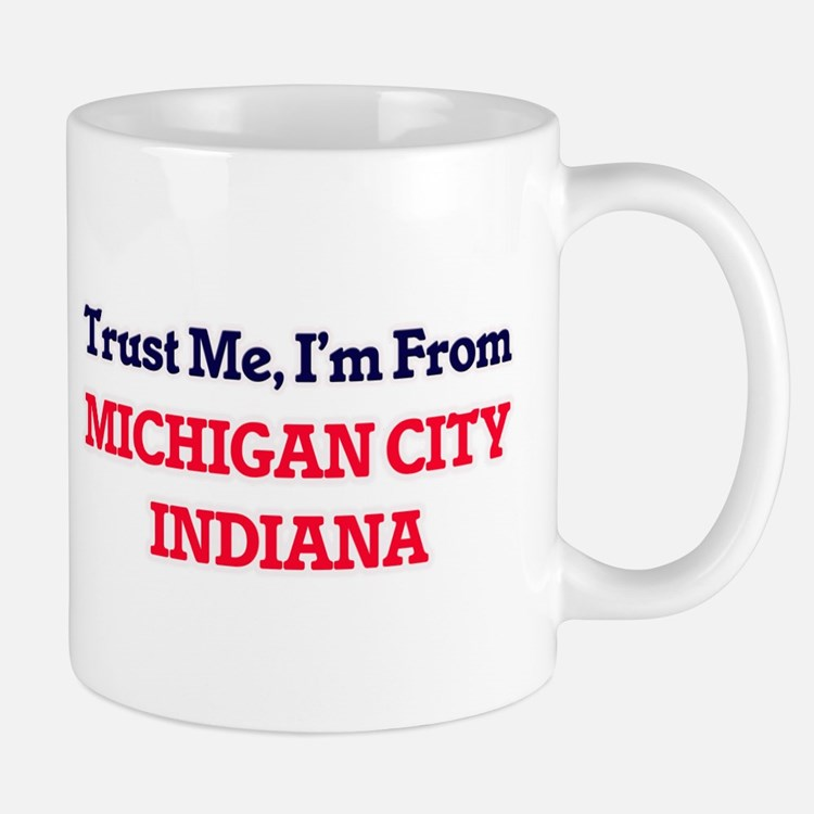 Trust Me, I'm from Michigan City Indiana Mugs
