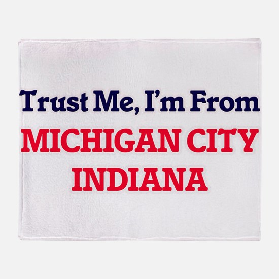 Trust Me, I'm from Michigan City Ind Throw Blanket