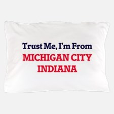 Trust Me, I'm from Michigan City India Pillow Case