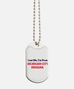 Trust Me, I'm from Michigan City Indiana Dog Tags
