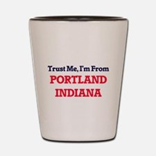 Trust Me, I'm from Portland Indiana Shot Glass
