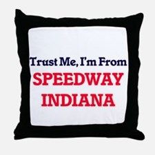Trust Me, I'm from Speedway Indiana Throw Pillow