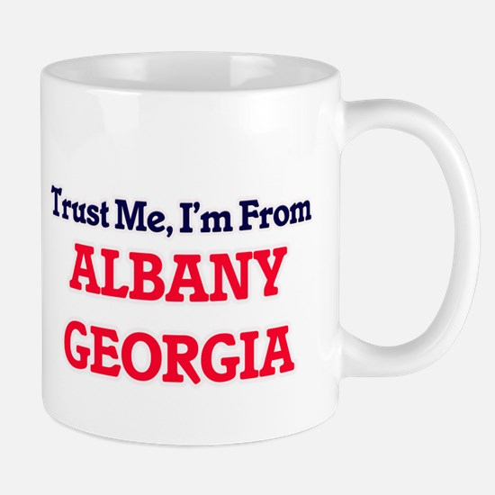 Trust Me, I'm from Albany Georgia Mugs