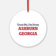 Trust Me, I'm from Ashburn Georgia Round Ornament