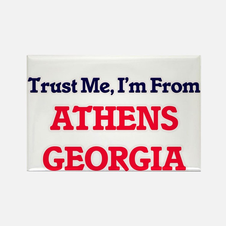 Trust Me, I'm from Athens Georgia Magnets