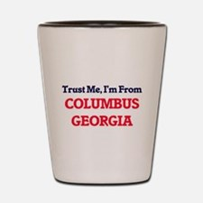 Trust Me, I'm from Columbus Georgia Shot Glass