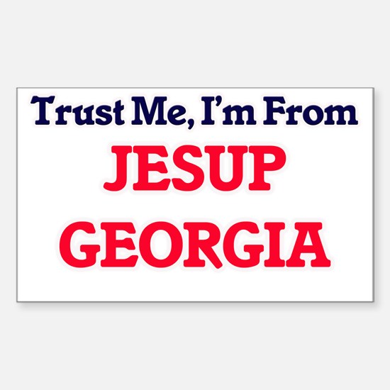 Trust Me, I'm from Jesup Georgia Decal