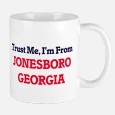 Trust Me, I'm from Jonesboro Georgia Mugs