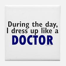 Dress Up Like A Doctor Tile Coaster