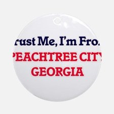 Trust Me, I'm from Peachtree City G Round Ornament