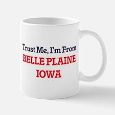 Trust Me, I'm from Belle Plaine Iowa Mugs