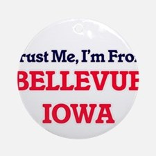 Trust Me, I'm from Bellevue Iowa Round Ornament