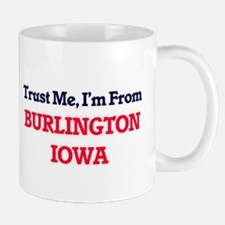 Trust Me, I'm from Burlington Iowa Mugs