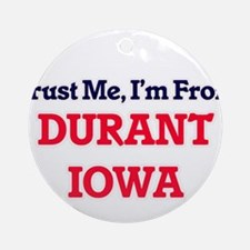 Trust Me, I'm from Durant Iowa Round Ornament
