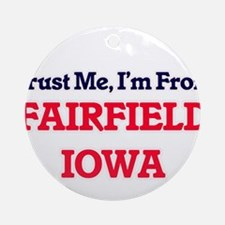 Trust Me, I'm from Fairfield Iowa Round Ornament