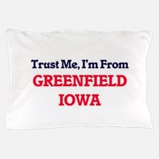 Trust Me, I'm from Greenfield Iowa Pillow Case