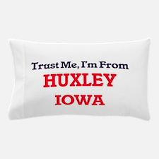 Trust Me, I'm from Huxley Iowa Pillow Case