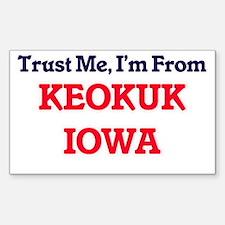 Trust Me, I'm from Keokuk Iowa Decal