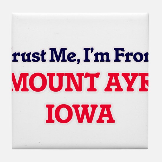 Trust Me, I'm from Mount Ayr Iowa Tile Coaster