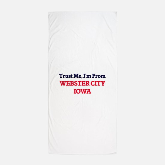 Trust Me, I'm from Webster City Iowa Beach Towel