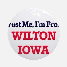 Trust Me, I'm from Wilton Iowa Round Ornament