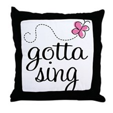 Gotta Sing Throw Pillow