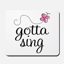 Gotta Sing Mousepad