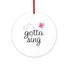 Gotta Sing Ornament (Round)