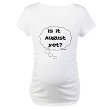 IS IT AUGUST YET? Shirt