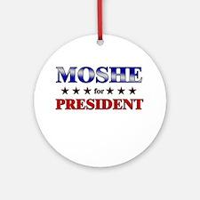 MOSHE for president Ornament (Round)